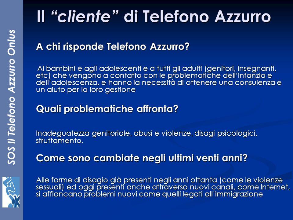 SOS Il Telefono Azzurro Onlus Il cliente di Telefono Azzurro A chi risponde Telefono Azzurro? Ai bambini e agli adolescenti e a tutti gli adulti (geni