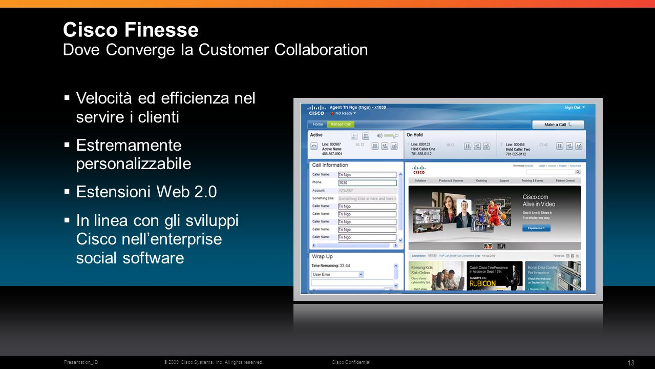 © 2009 Cisco Systems, Inc. All rights reserved.Cisco ConfidentialPresentation_ID 13 Cisco Finesse Dove Converge la Customer Collaboration Velocità ed