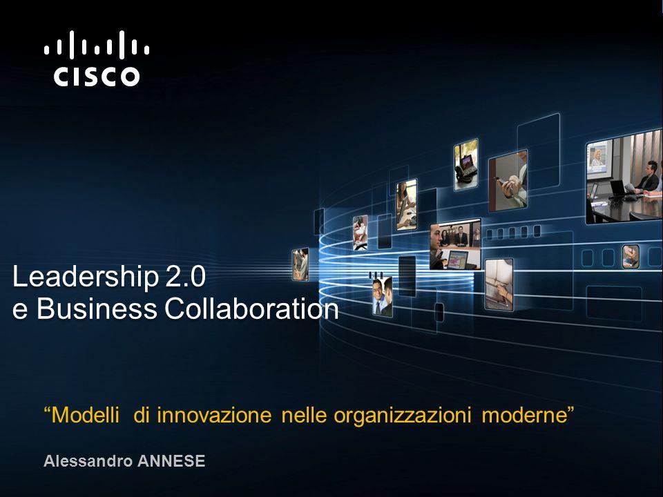 © 2009 Cisco Systems, Inc. All rights reserved.Cisco ConfidentialPresentation_ID 1 Leadership 2.0 e Business Collaboration Modelli di innovazione nell