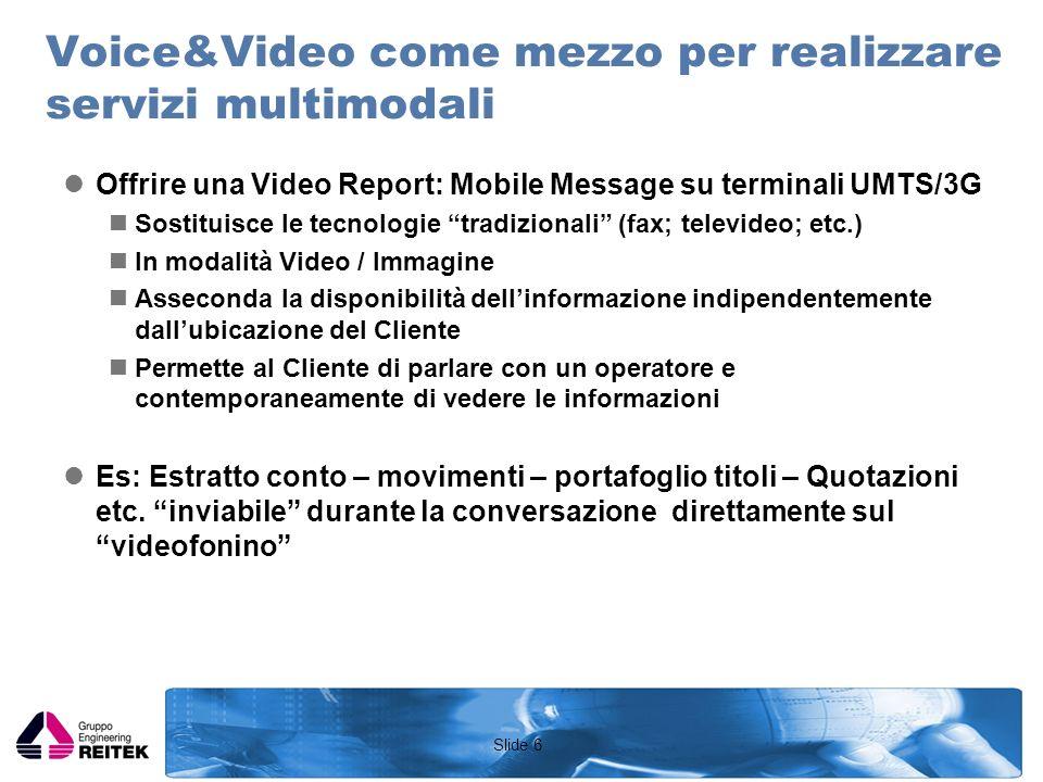 Slide 7 Migliorare laccessibilità ai servizi Video IVR: Guida Visuale alla navigazione IVR Si affianca alla navigazione a toni ed al riconoscimento vocale Consente una gestione più intuitiva della interazione con i servizi self service Permette di parlare con il sistema e di ascoltare e vedere la risposta