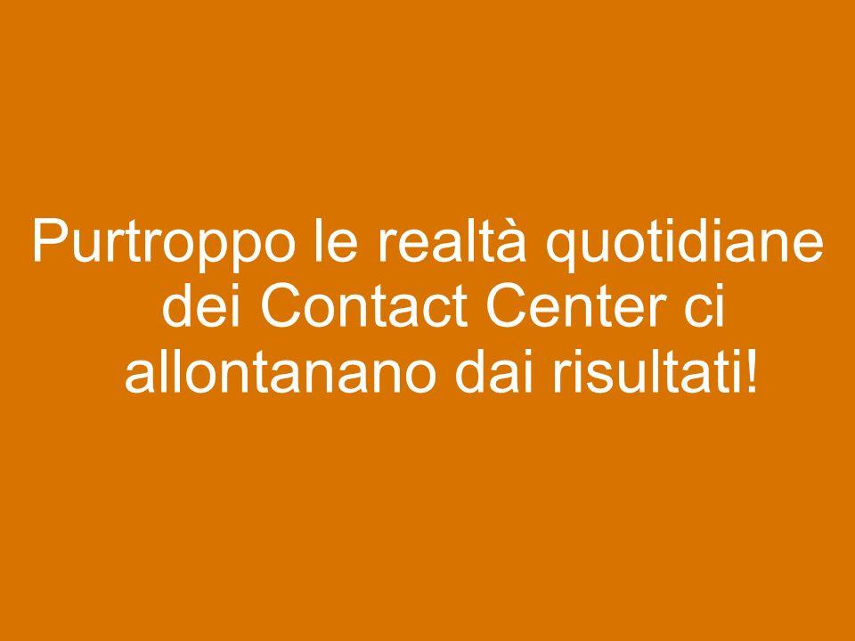 6 Purtroppo le realtà quotidiane dei Contact Center ci allontanano dai risultati!