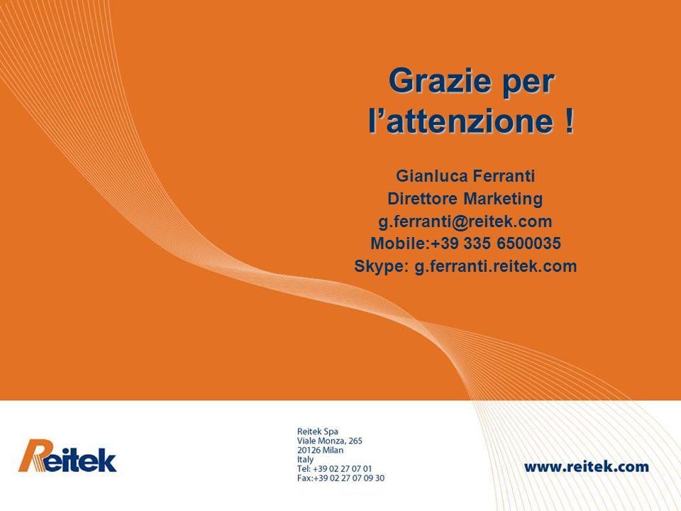 Grazie per lattenzione ! Gianluca Ferranti Direttore Marketing g.ferranti@reitek.com Mobile:+39 335 6500035 Skype: g.ferranti.reitek.com
