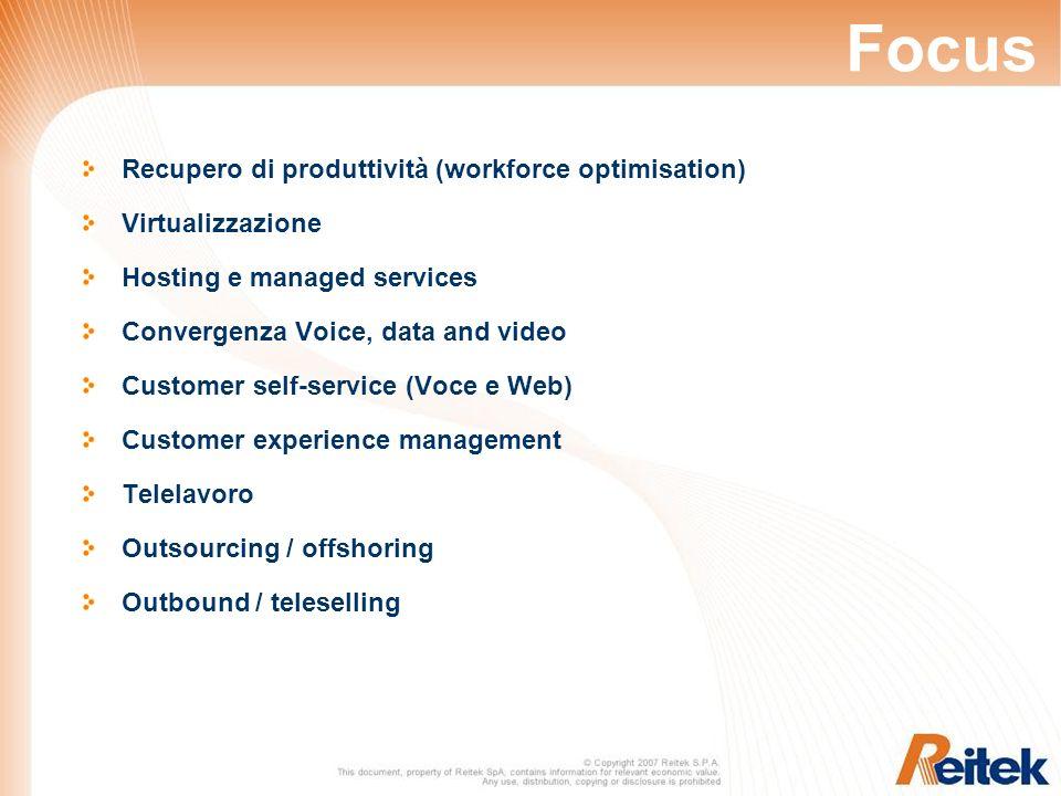 Focus Recupero di produttività (workforce optimisation) Virtualizzazione Hosting e managed services Convergenza Voice, data and video Customer self-se