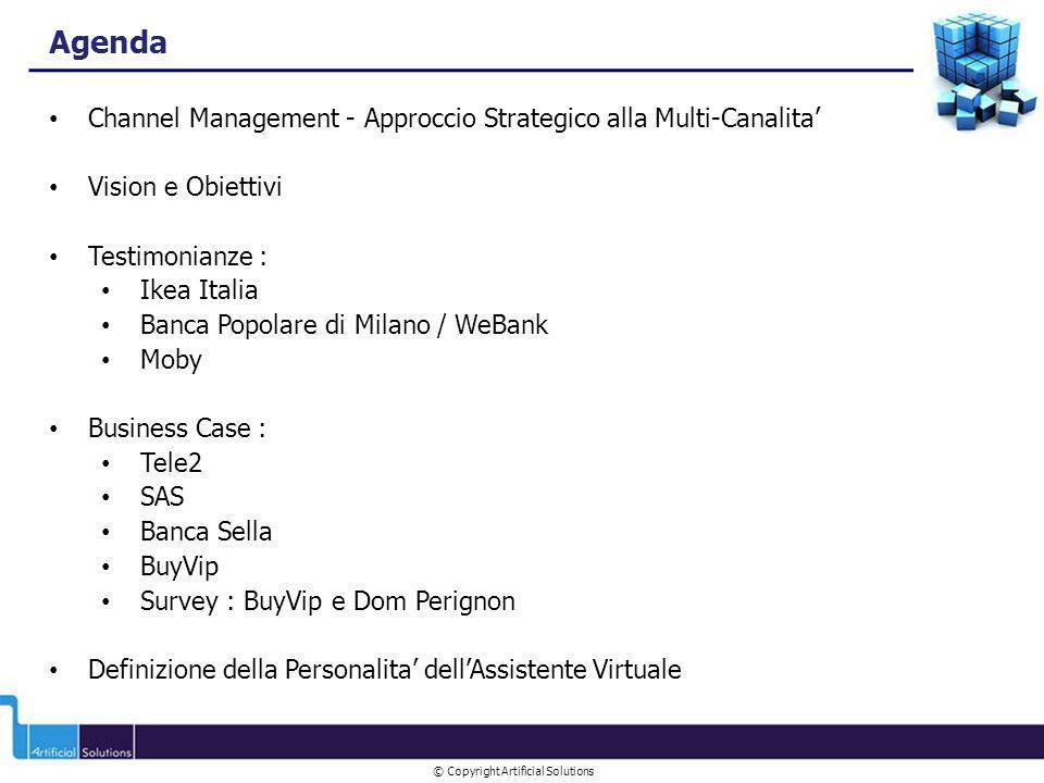 © Copyright Artificial Solutions Agenda Channel Management - Approccio Strategico alla Multi-Canalita Vision e Obiettivi Testimonianze : Ikea Italia B