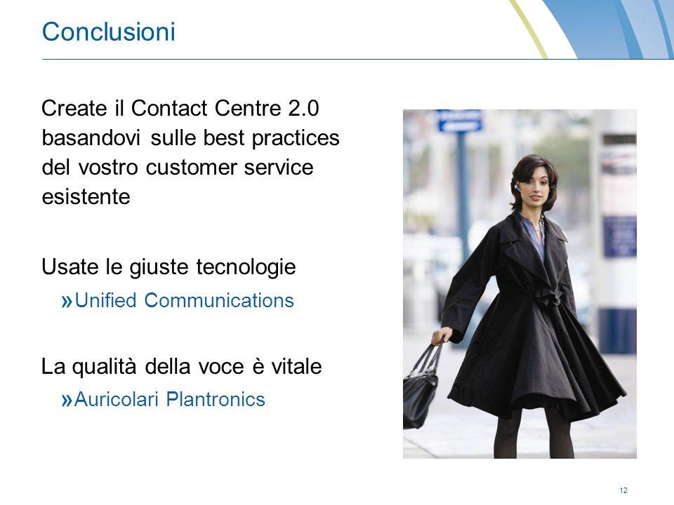 12 Conclusioni Create il Contact Centre 2.0 basandovi sulle best practices del vostro customer service esistente Usate le giuste tecnologie Unified Communications La qualità della voce è vitale Auricolari Plantronics