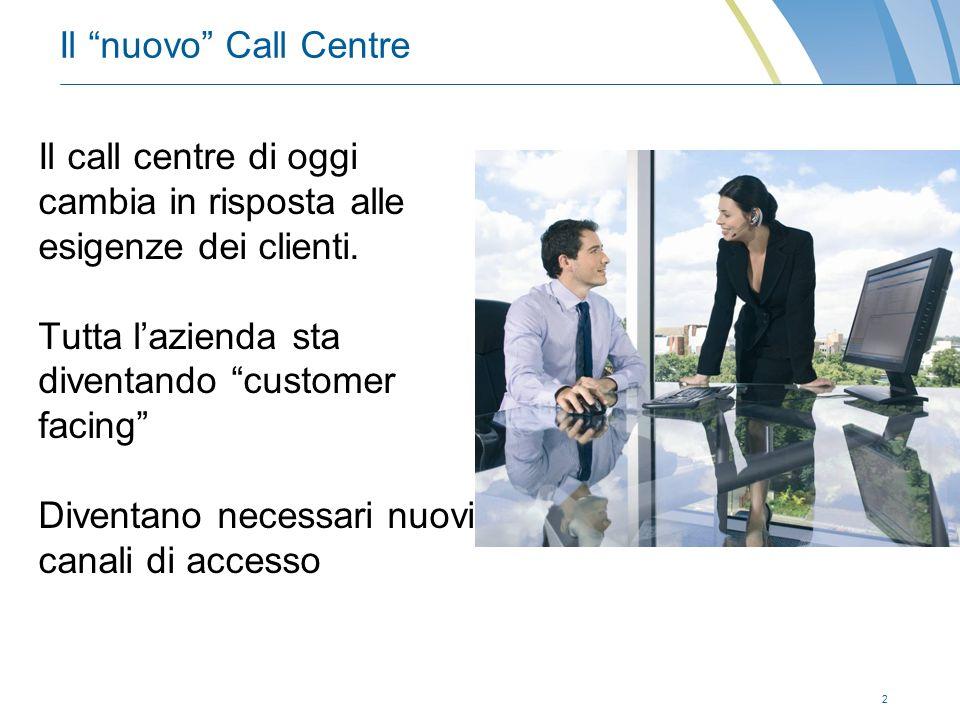 2 Il nuovo Call Centre Il call centre di oggi cambia in risposta alle esigenze dei clienti.
