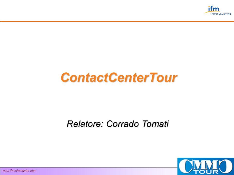 www.ifminfomaster.com ContactCenterTour Relatore: Corrado Tomati