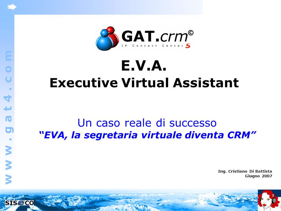 w w w. g a t 4. c o m GAT.crm © 1 E.V.A. Executive Virtual Assistant Ing. Cristiano Di Battista Giugno 2007 Un caso reale di successo EVA, la segretar
