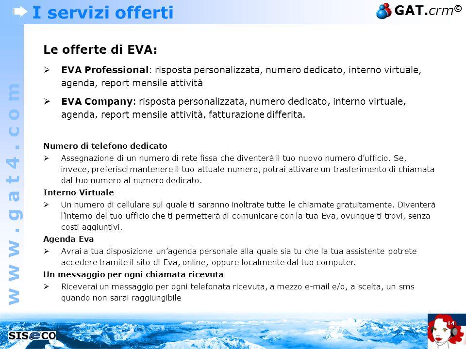 w w w. g a t 4. c o m GAT.crm © 14 I servizi offerti Le offerte di EVA: EVA Professional: risposta personalizzata, numero dedicato, interno virtuale,