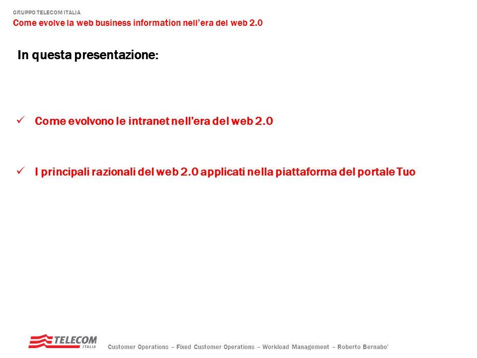GRUPPO TELECOM ITALIA Come evolve la web business information nellera del web 2.0 Customer Operations – Fixed Customer Operations – Workload Management – Roberto Bernabo i reali problemi degli ambienti operativi