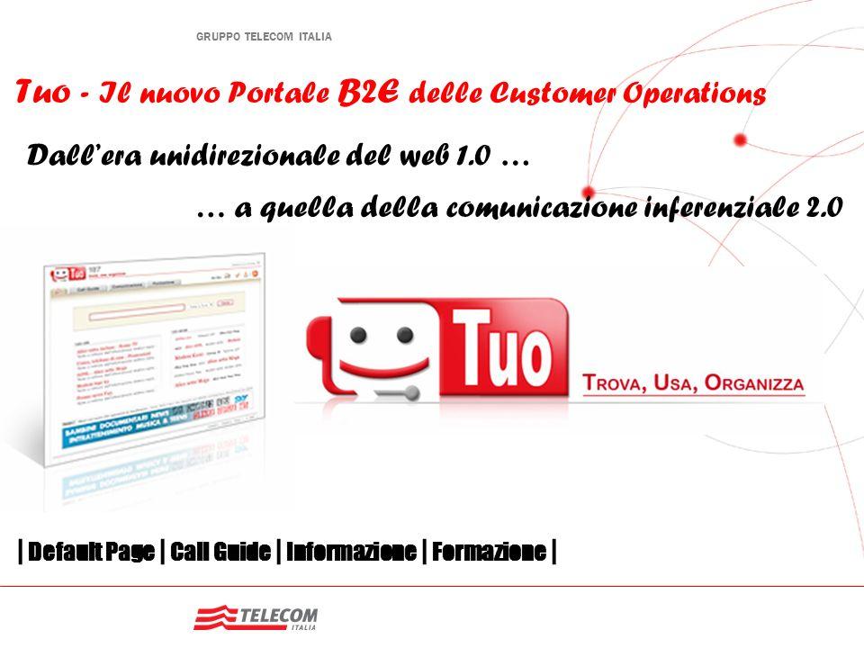 GRUPPO TELECOM ITALIA Tuo - Il nuovo Portale B2E delle Customer Operations | Default Page | Call Guide | Informazione | Formazione | Dallera unidirezi
