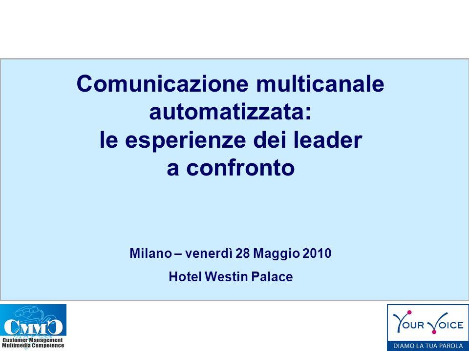 Comunicazione multicanale automatizzata: le esperienze dei leader a confronto Milano – venerdì 28 Maggio 2010 Hotel Westin Palace