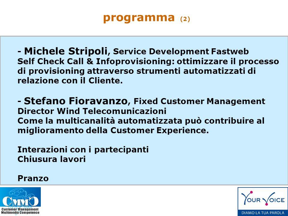 - Michele Stripoli, Service Development Fastweb Self Check Call & Infoprovisioning: ottimizzare il processo di provisioning attraverso strumenti automatizzati di relazione con il Cliente.