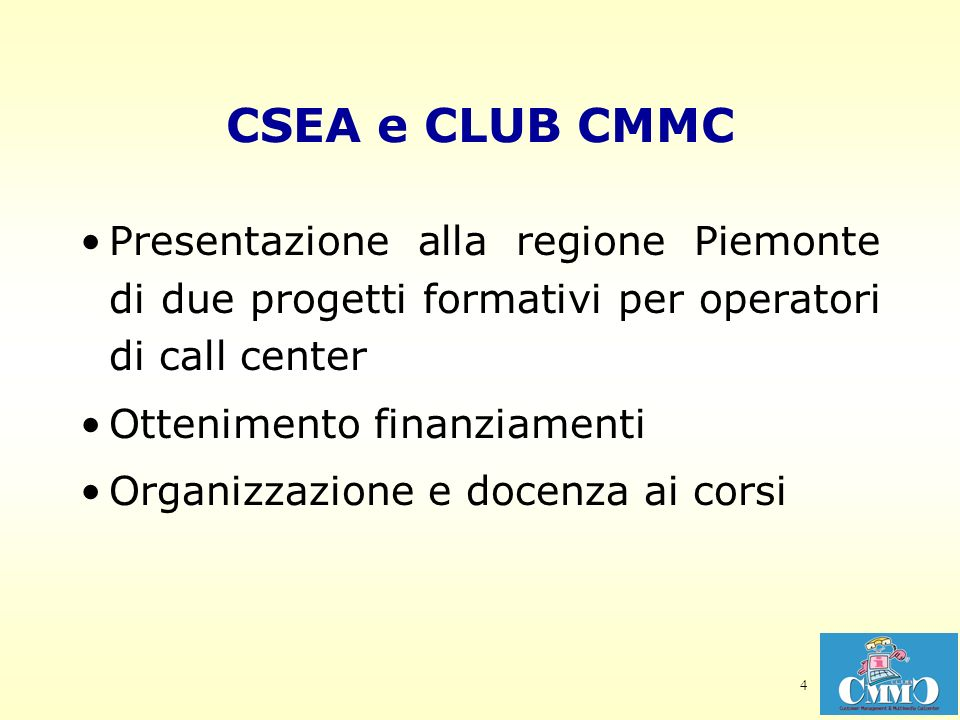 4 CSEA e CLUB CMMC Presentazione alla regione Piemonte di due progetti formativi per operatori di call center Ottenimento finanziamenti Organizzazione e docenza ai corsi