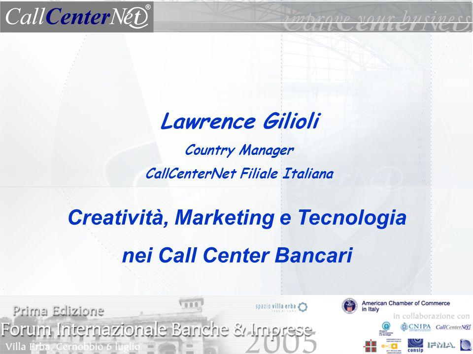 Lawrence Gilioli Country Manager CallCenterNet Filiale Italiana Creatività, Marketing e Tecnologia nei Call Center Bancari