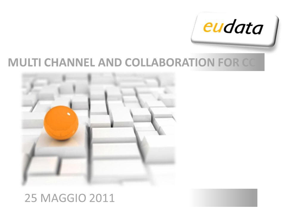 CONTACT CENTER 2.0: A DIFFERENT USER EXPERIENCE 25 MAGGIO 2011 MULTI CHANNEL AND COLLABORATION FOR CC