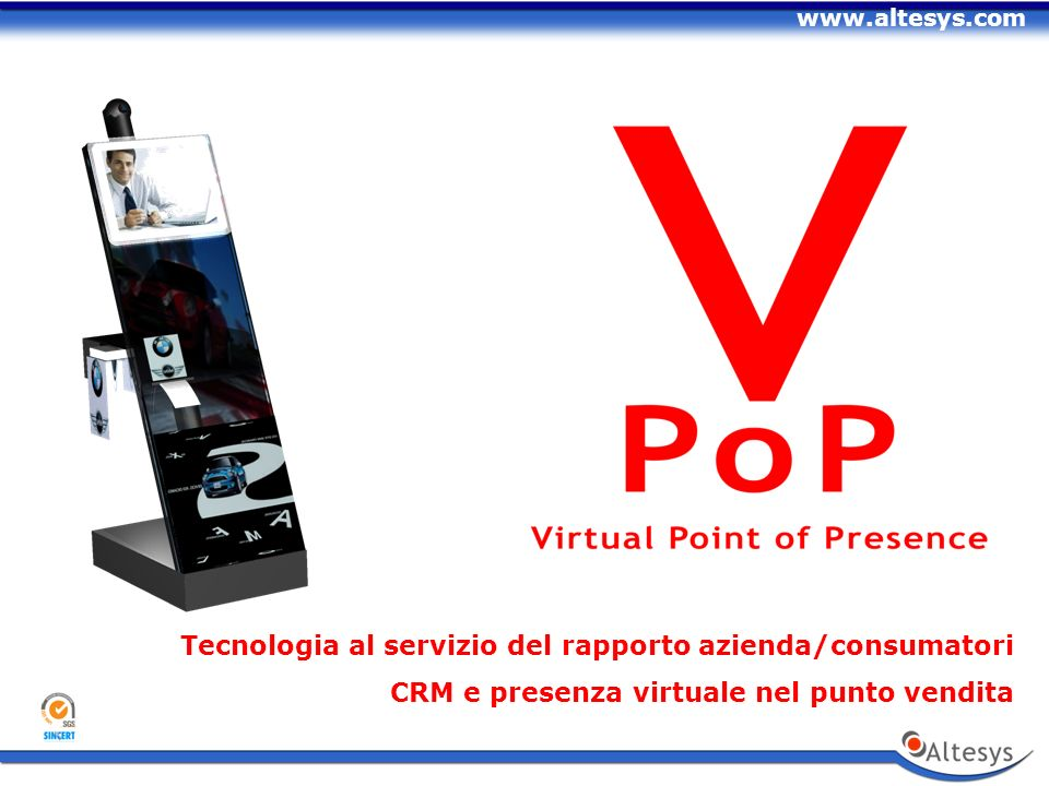 www.altesys.com Tecnologia al servizio del rapporto azienda/consumatori CRM e presenza virtuale nel punto vendita