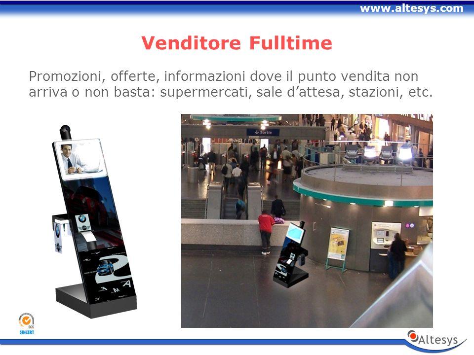 www.altesys.com Venditore Fulltime Promozioni, offerte, informazioni dove il punto vendita non arriva o non basta: supermercati, sale dattesa, stazioni, etc.