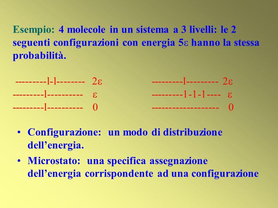 Esempio: 4 molecole in un sistema a 3 livelli: le 2 seguenti configurazioni con energia 5 hanno la stessa probabilità. ---------l-l-------- 2 --------