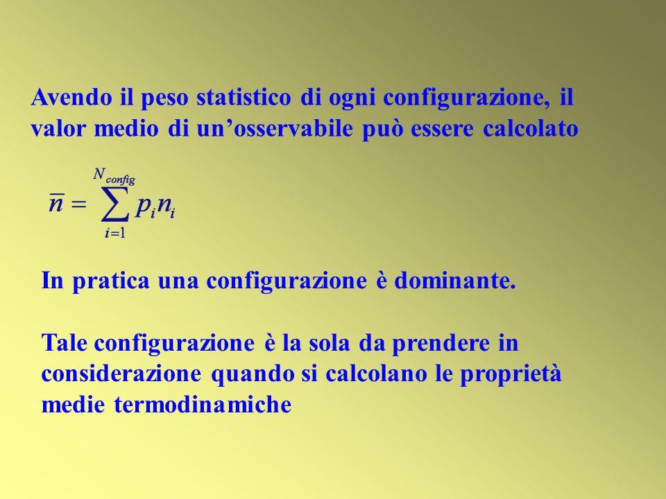 Avendo il peso statistico di ogni configurazione, il valor medio di unosservabile può essere calcolato In pratica una configurazione è dominante. Tale