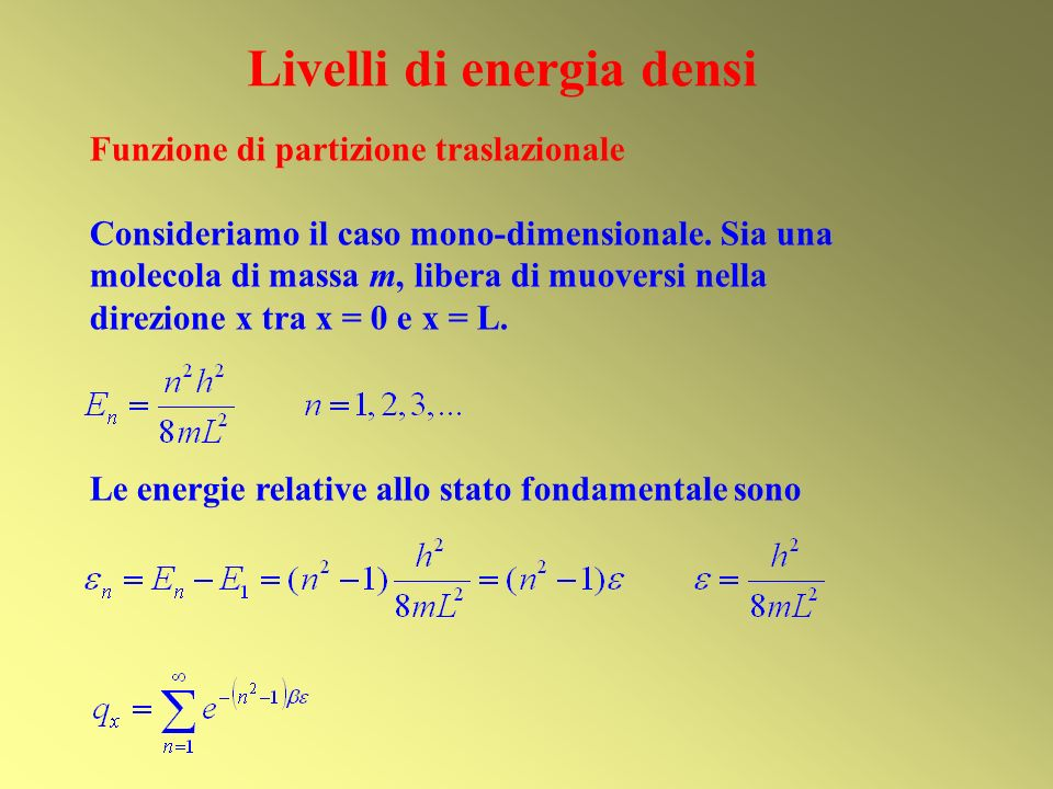 Livelli di energia densi Funzione di partizione traslazionale Consideriamo il caso mono-dimensionale. Sia una molecola di massa m, libera di muoversi