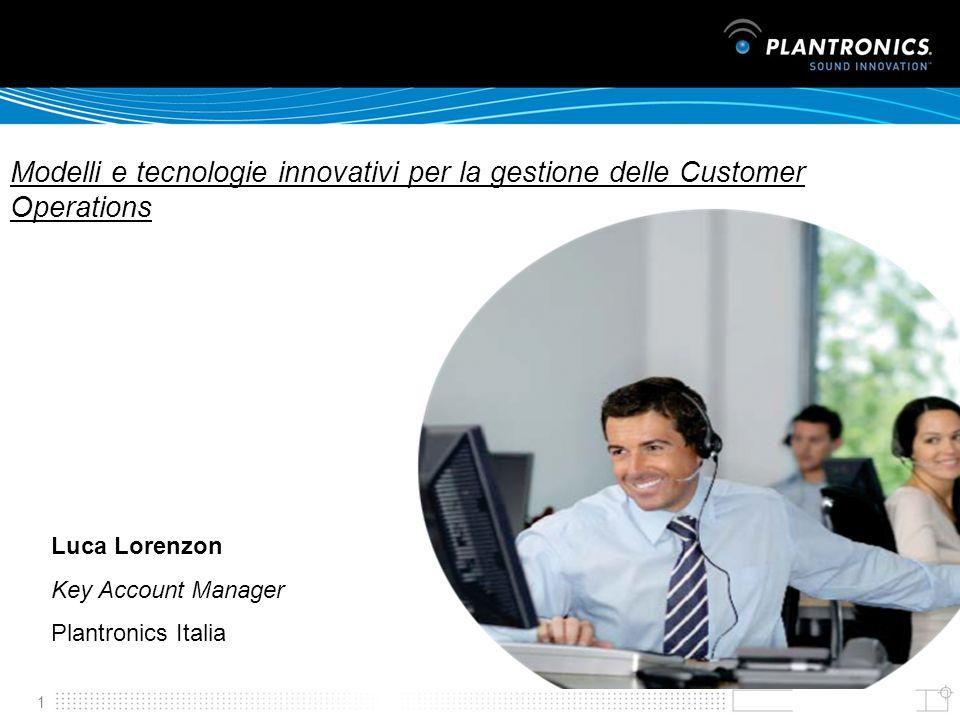 1 Luca Lorenzon Key Account Manager Plantronics Italia Modelli e tecnologie innovativi per la gestione delle Customer Operations
