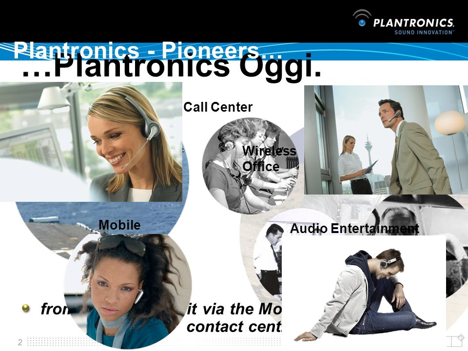2 Plantronics - Pioneers… from aircraft cockpit via the Moon to contact centre and office …Plantronics Oggi. Call Center Wireless Office Mobile Audio