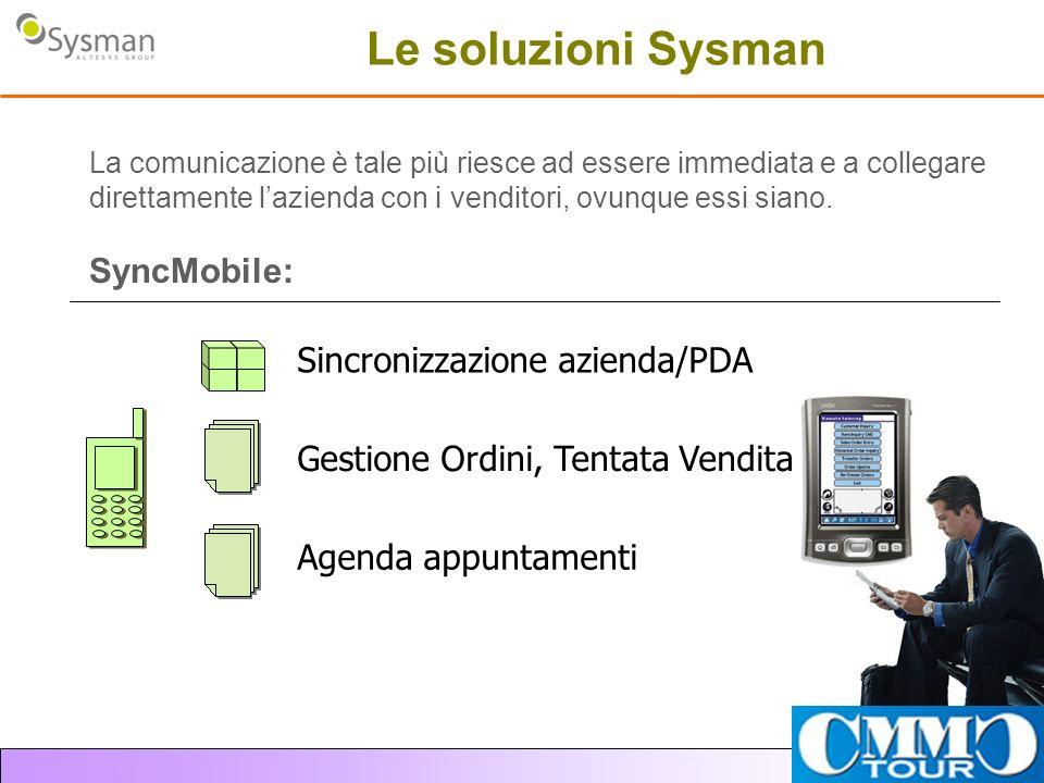 Le soluzioni Sysman La comunicazione è tale più riesce ad essere immediata e a collegare direttamente lazienda con i venditori, ovunque essi siano. Sy