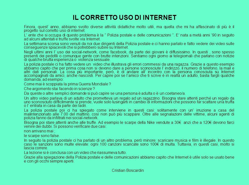 IL CORRETTO USO DI INTERNET Finora, quest anno, abbiamo svolto diverse attività didattiche molto utili, ma quella che mi ha affascinato di più è il progetto sul corretto uso di internet.