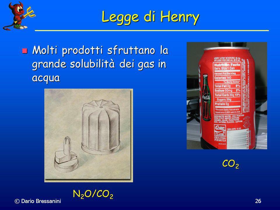 © Dario Bressanini26 Legge di Henry Molti prodotti sfruttano la grande solubilità dei gas in acqua Molti prodotti sfruttano la grande solubilità dei g