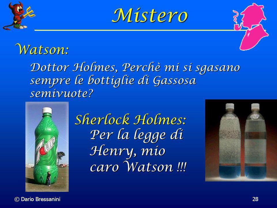 © Dario Bressanini28 Mistero Dottor Holmes, Perchè mi si sgasano sempre le bottiglie di Gassosa semivuote? Watson: Per la legge di Henry, mio caro Wat
