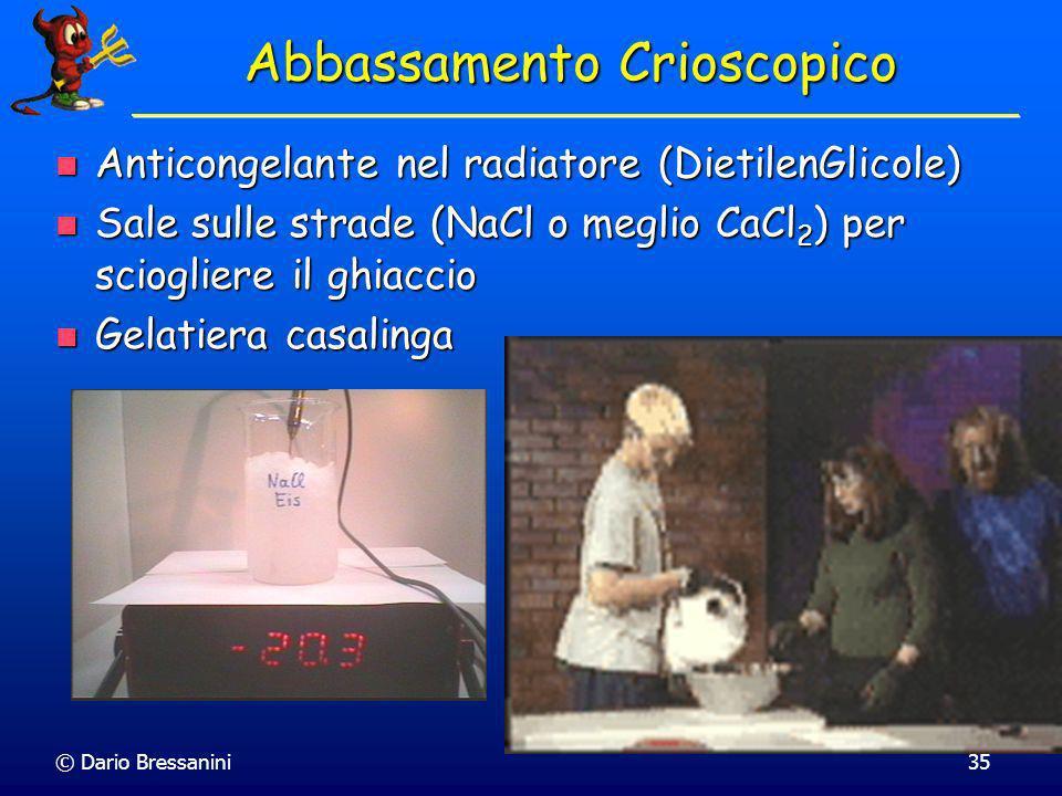 © Dario Bressanini35 Abbassamento Crioscopico Anticongelante nel radiatore (DietilenGlicole) Anticongelante nel radiatore (DietilenGlicole) Sale sulle