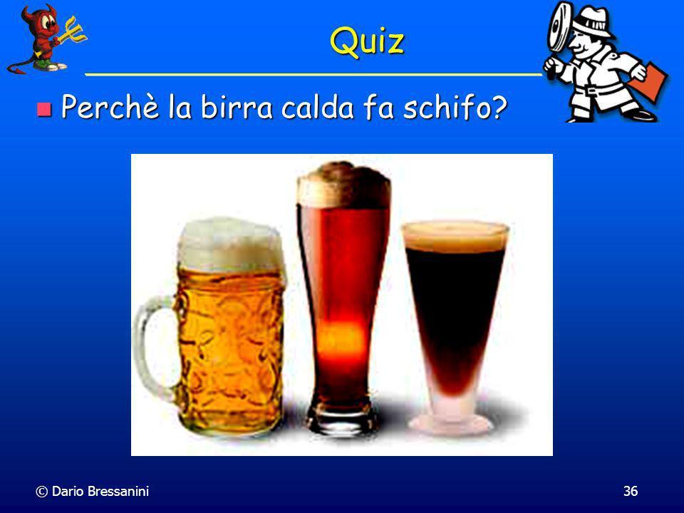 © Dario Bressanini36 Quiz Perchè la birra calda fa schifo? Perchè la birra calda fa schifo?