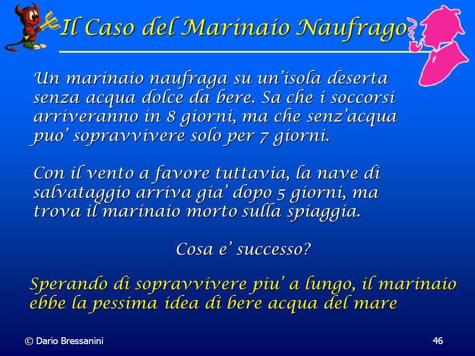 © Dario Bressanini46 Un marinaio naufraga su unisola deserta senza acqua dolce da bere. Sa che i soccorsi arriveranno in 8 giorni, ma che senzacqua pu
