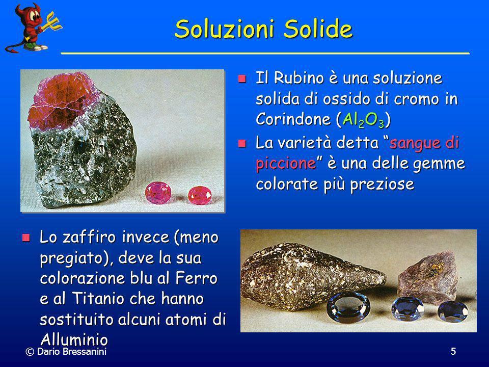 © Dario Bressanini6 Soluzioni Solide e Liquide In una miscela, e arbitrario definire quale e il soluto e quale il solvente.