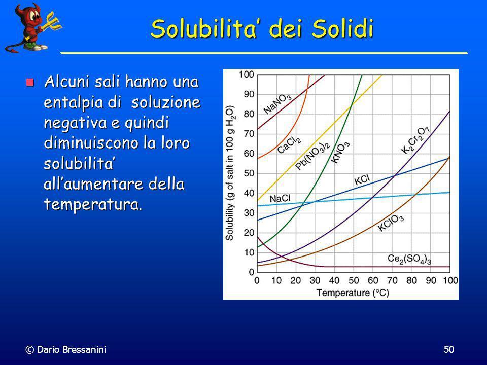 © Dario Bressanini50 Solubilita dei Solidi Alcuni sali hanno una entalpia di soluzione negativa e quindi diminuiscono la loro solubilita allaumentare