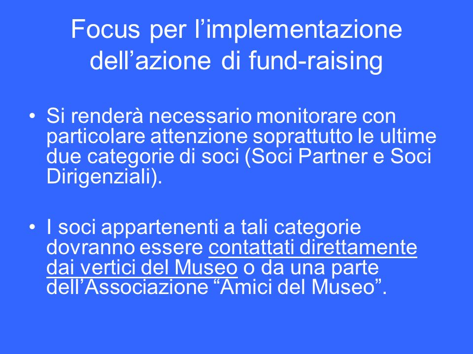 Focus per limplementazione dellazione di fund-raising Si renderà necessario monitorare con particolare attenzione soprattutto le ultime due categorie