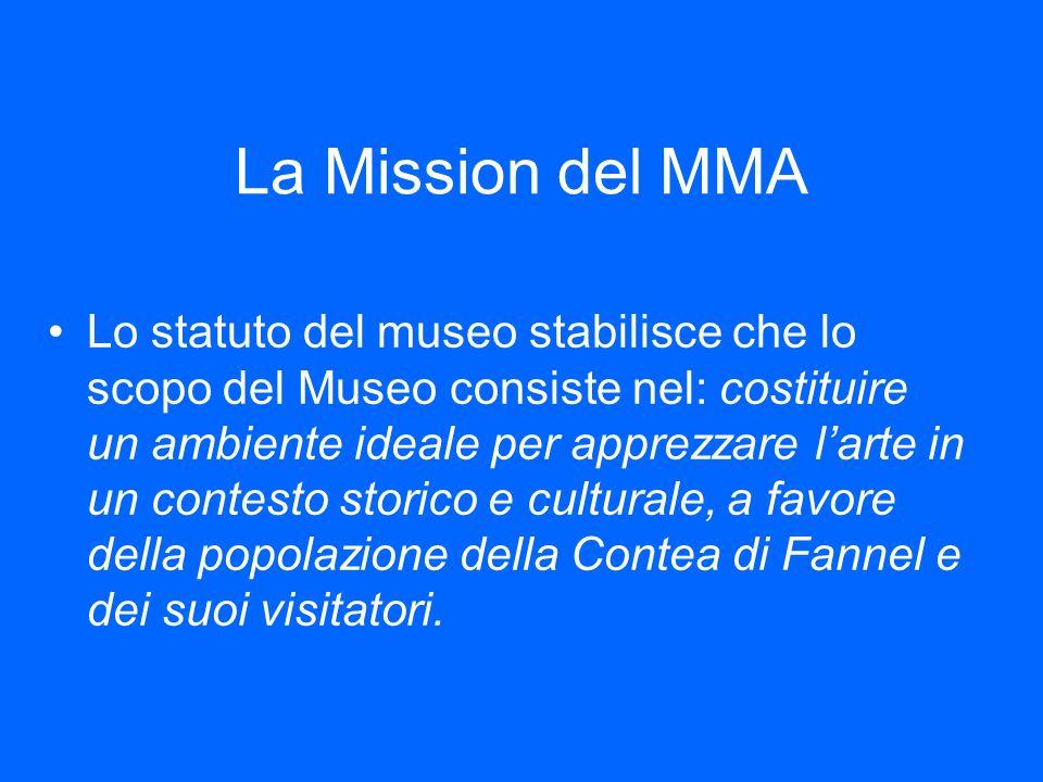 La Mission del MMA Lo statuto del museo stabilisce che lo scopo del Museo consiste nel: costituire un ambiente ideale per apprezzare larte in un conte