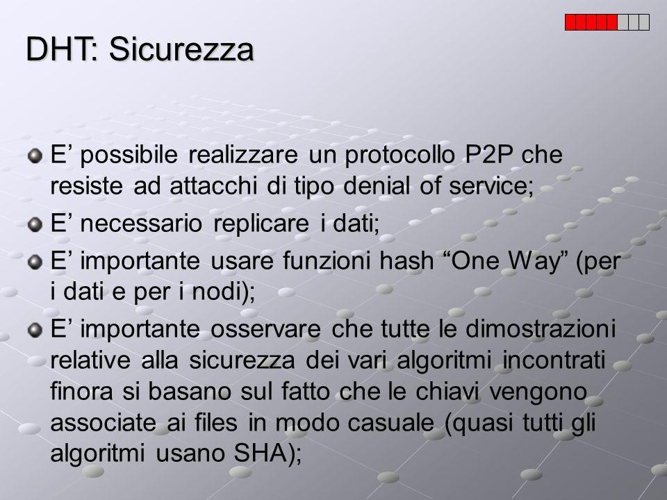 DHT: Sicurezza E possibile realizzare un protocollo P2P che resiste ad attacchi di tipo denial of service; E necessario replicare i dati; E importante