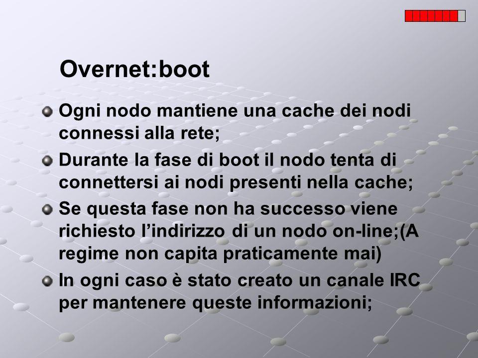 Overnet:boot Ogni nodo mantiene una cache dei nodi connessi alla rete; Durante la fase di boot il nodo tenta di connettersi ai nodi presenti nella cac