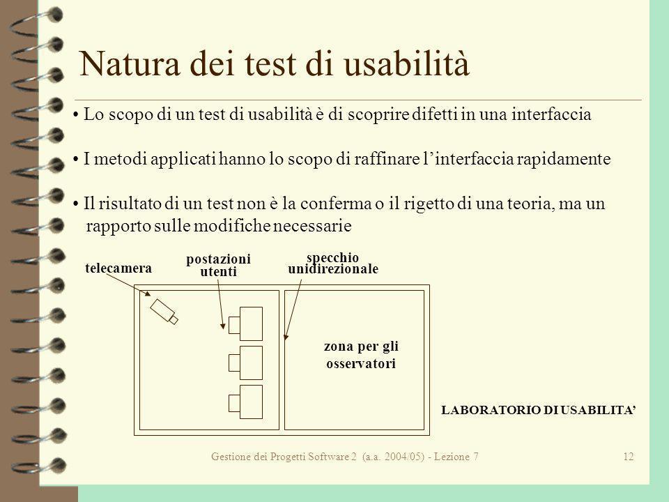 Gestione dei Progetti Software 2 (a.a. 2004/05) - Lezione 712 Natura dei test di usabilità Lo scopo di un test di usabilità è di scoprire difetti in u
