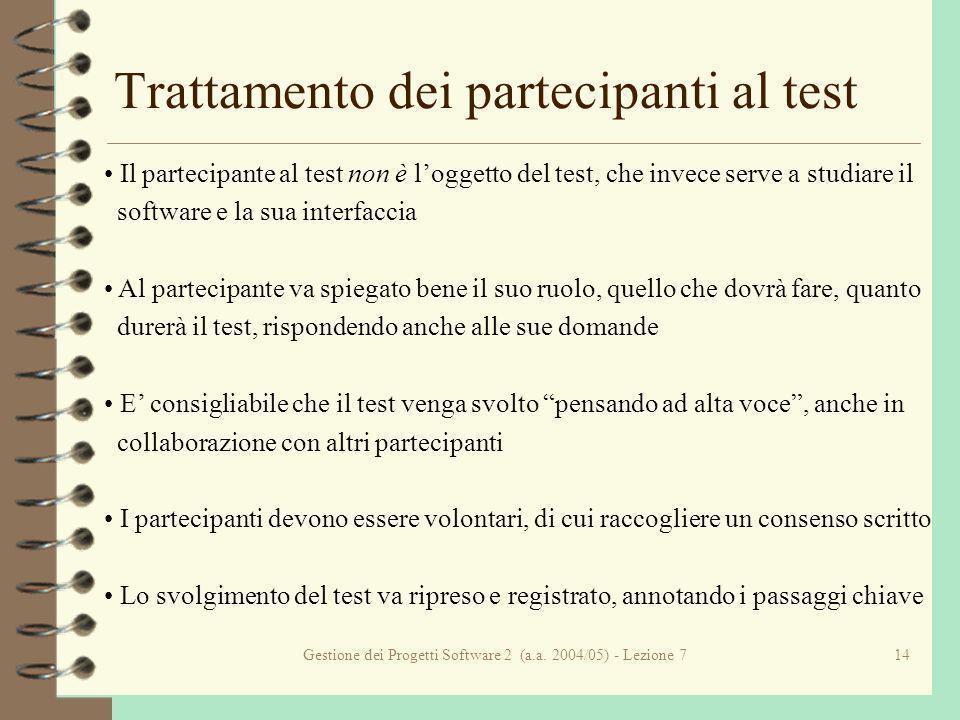 Gestione dei Progetti Software 2 (a.a. 2004/05) - Lezione 714 Trattamento dei partecipanti al test Il partecipante al test non è loggetto del test, ch