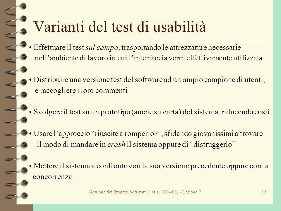 Gestione dei Progetti Software 2 (a.a. 2004/05) - Lezione 715 Varianti del test di usabilità Effettuare il test sul campo, trasportando le attrezzatur