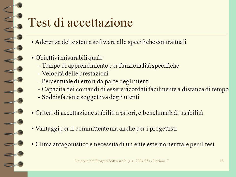 Gestione dei Progetti Software 2 (a.a. 2004/05) - Lezione 718 Test di accettazione Aderenza del sistema software alle specifiche contrattuali Obiettiv