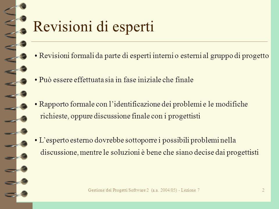 Gestione dei Progetti Software 2 (a.a. 2004/05) - Lezione 72 Revisioni di esperti Revisioni formali da parte di esperti interni o esterni al gruppo di