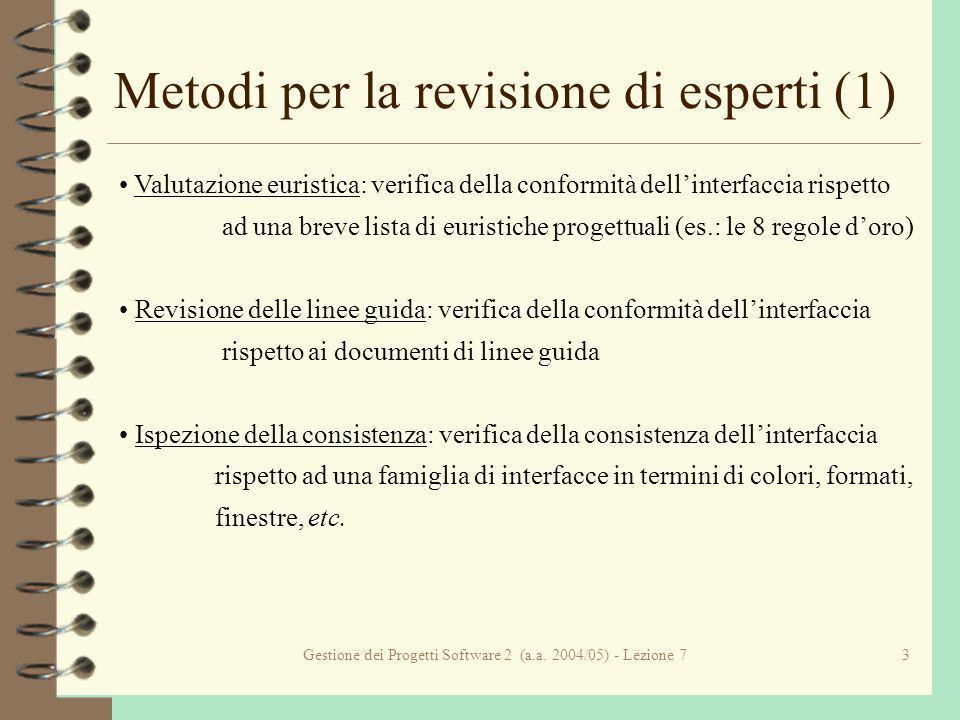 Gestione dei Progetti Software 2 (a.a. 2004/05) - Lezione 73 Metodi per la revisione di esperti (1) Valutazione euristica: verifica della conformità d