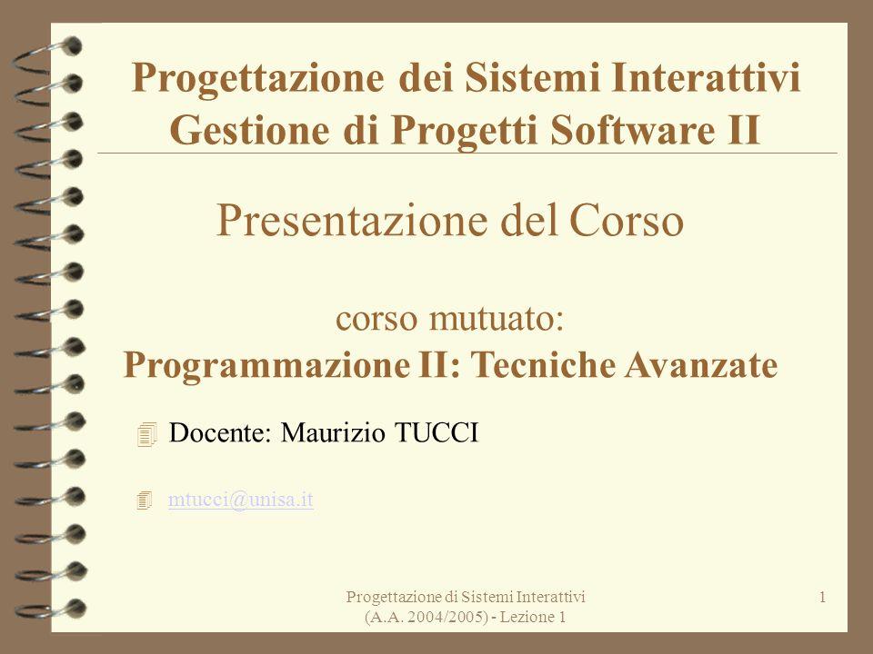 Progettazione di Sistemi Interattivi (A.A. 2004/2005) - Lezione 1 1 Progettazione dei Sistemi Interattivi Gestione di Progetti Software II Presentazio