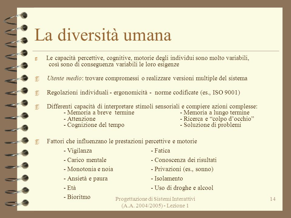Progettazione di Sistemi Interattivi (A.A. 2004/2005) - Lezione 1 14 La diversità umana Le capacità percettive, cognitive, motorie degli individui son