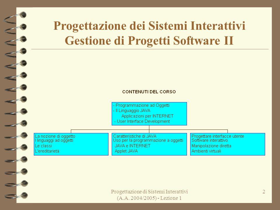 Progettazione di Sistemi Interattivi (A.A. 2004/2005) - Lezione 1 2 Progettazione dei Sistemi Interattivi Gestione di Progetti Software II