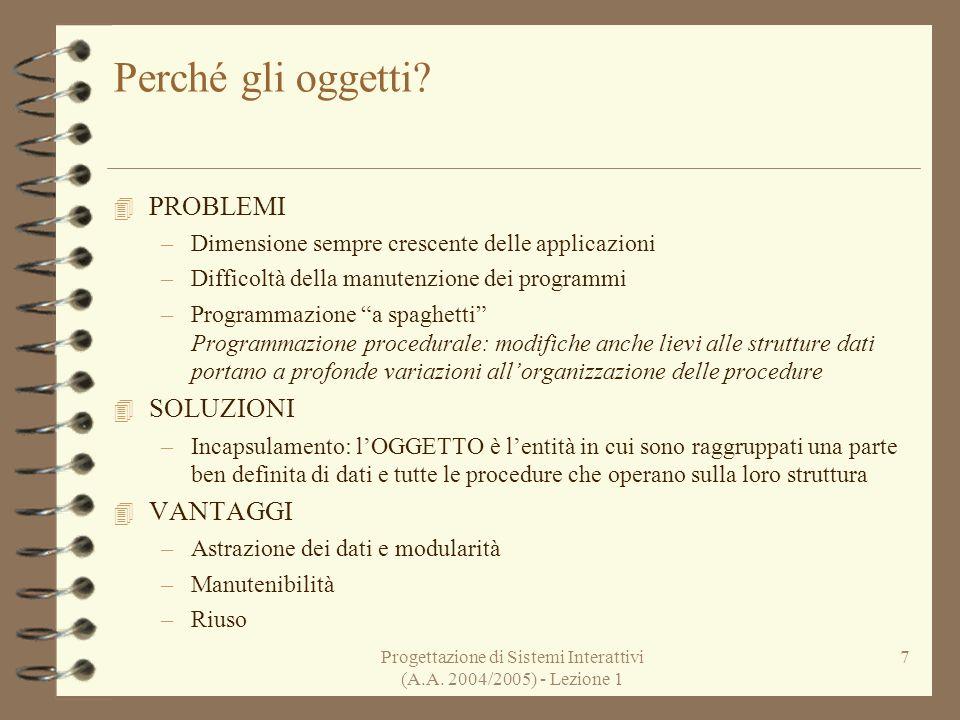 Progettazione di Sistemi Interattivi (A.A. 2004/2005) - Lezione 1 7 Perché gli oggetti.
